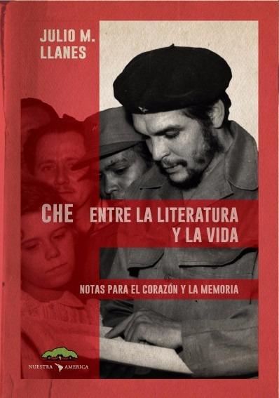 che-entre-la-literatura-y-la-vida-guevara-julio-m-llanes-D_NQ_NP_764088-MLA25595335155_052017-F.jpg
