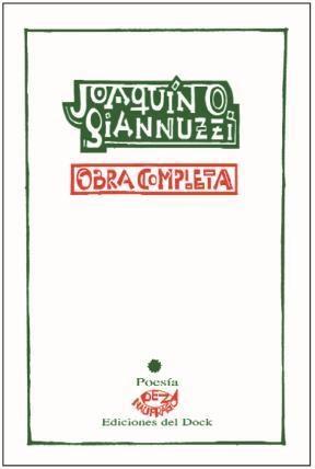 Poesía completa; Joaquín Giannuzzi; ediciones Del Dock; $ 940.
